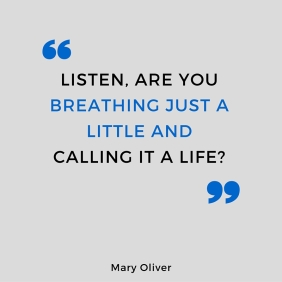 Listen, are you breathing just a little and calling it a life?